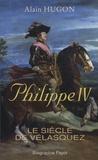 Alain Hugon - Philippe IV - Le siècle de Vélasquez.