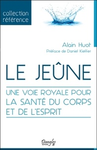 Ebooks gratuits télécharger pocket pc Le jeûne  - Une voie royale pour la santé du corps et de l'esprit 9782703312192 par Alain Huot