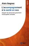 Alain Ibagnez - L'accompagnement à la santé en MAS - Soigner les personnes gravement handicapées mentales.