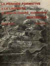 Alain Ichon et René Viel - La Période formative à La Lagunita - Et dans le Quiché méridional, Guatemala.
