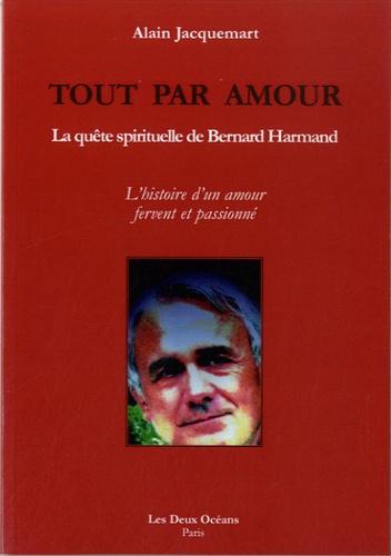 Alain Jacquemart - Tout par amour - La quête spirituelle de Bernard Harmand.