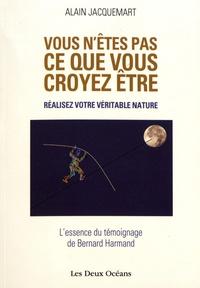 Alain Jacquemart - Vous n'êtes pas ce que vous croyez être ! - Réalisez votre véritable nature !.