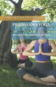 Alain-Jacques Bougearel - Pranayama Yoga - Une approche pranique du Yoga.