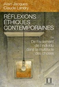 Alain Jacques et Claude Landry - Réflexions éthiques contemporaines - Ou De l'isolement de l'individu dans la multitude des choses.
