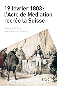 Alain-Jacques Tornare et Georges Andrey - 19 février 1803 : l'acte de médiation.