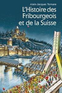Alain-Jacques Tornare - L'Histoire des Fribourgeois et de la Suisse.