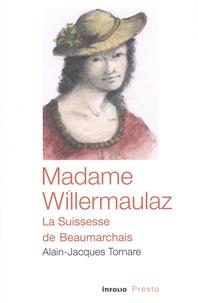Alain-Jacques Tornare - Madame Willermaulaz - La Suissesse de Beaumarchais.