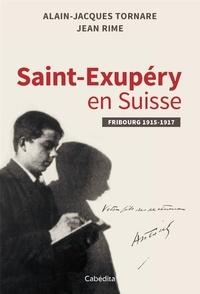 Alain-Jacques Tornare et Jean Rime - Saint-Exupéry en Suisse - Fribourg 1915-1917.