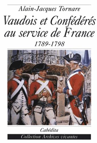 Alain-Jacques Tornare - Vaudois et Confédérés au service de la France : 1789-1798.