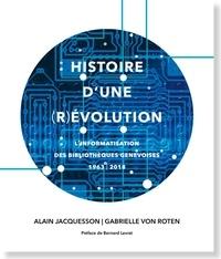 Alain Jacquesson et Gabrielle von Roten - Histoire d'une (r)évolution - L'informatisation des bibliothèques à Genève 1963-2018.