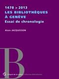 Alain Jacquesson - Les bibliothèques à Genève | Essai de chronologie | 1478 > 2013.