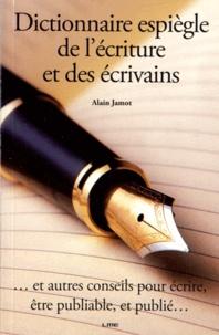 Alain Jamot - Dictionnaire espiègle de l'écriture et des écrivains - Et autres conseils pour écrire, être publiable, et publié....