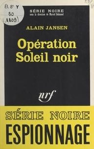 Alain Jansen et Marcel Duhamel - Opération soleil noir.