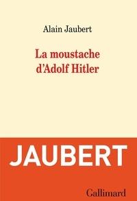 Alain Jaubert - La moustache d'Adolf Hitler et autres essais.