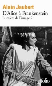 Alain Jaubert - Lumière de l'image - Tome 2, D'Alice à Frankenstein.