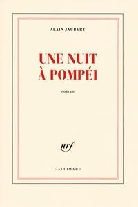 Alain Jaubert - Une nuit à Pompéi.