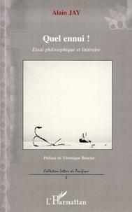 Alain Jay - Quel ennui ! - Essai philosophique et littéraire.