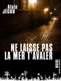Alain Jégou - Ne laisse pas la mer t'avaler.