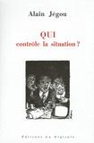 Alain Jégou - Qui contrôle la situation ?.