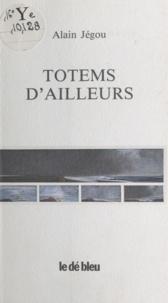 Alain Jégou - Totems d'ailleurs.