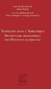 Alain Jejcic - Napoléon dans l'Adriatique - Dictionnaire biographique des provinces illyriennes.