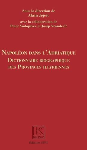 Napoléon dans l'Adriatique. Dictionnaire biographique des provinces illyriennes
