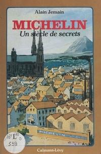 Alain Jemain - Michelin : un siècle de secrets.
