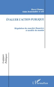 Alain Jeunemaître et Hervé Dumez - Évaluer l'action publique - Régulation des marchés financiers et modèle du mandat.