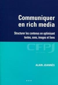 Alain Joannès - Communiquer en rich media - Structurer les contenus en optimisant textes, sons, images et liens.