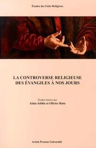 Alain Joblin et Olivier Rota - La controverse religieuse des évangiles à nos jours.