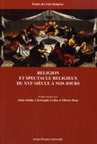 Alain Joblin et Christophe Leduc - Religion et spectacle religieux du XVIe siècle à nos jours.