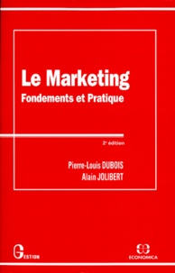 Alain Jolibert et Pierre-Louis Dubois - LE MARKETING. - Fondements et pratique, 2ème édition.
