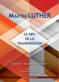 Alain Joly et Guillaume de Tanoüarn - Martin Luther - Le défi de la transgression.