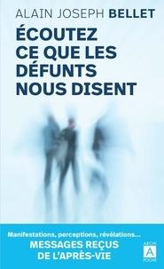 Alain Joseph Bellet - Ecoutez ce que les défunts nous disent - Messages reçus de l'après-vie.