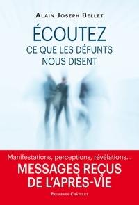 Alain Joseph Bellet - Ecoutez ce que nos défunts nous disent - Messages reçus de l'après-vie.