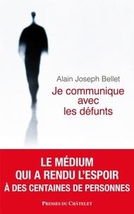 Alain Joseph Bellet - Je communique avec les défunts.