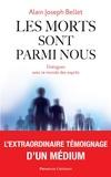 Alain Joseph Bellet et Alain Joseph Bellet - Les morts sont parmi nous - Dialogues avec le monde des esprits.