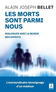 Pdf book téléchargements gratuits Les morts sont parmi nous  - Dialogues avec le monde des esprits par Alain Joseph Bellet 9782377351602 DJVU iBook
