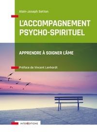 Alain-Joseph Setton - L'accompagnement psycho-spirituel - Apprendre à soigner l'âme.