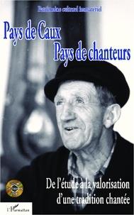 Alain Joubert et Marlène Belly - Pays de Caux, pays de chanteurs - De l'étude à la valorisation d'une tradition chantée.