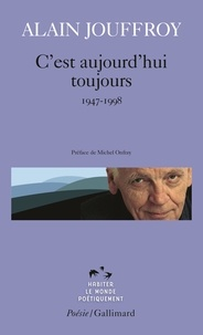 Alain Jouffroy - C'est aujourd'hui toujours - 1947-1998.