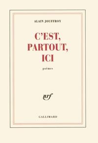 Alain Jouffroy - C'est, partout, ici - Poèmes.