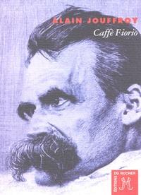 Alain Jouffroy - Caffè Fiorio - Une heure avant l'effondrement de Nietzsche.