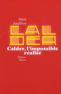Alain Jouffroy - Calder, l'impossible réalisé.