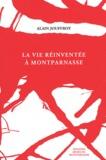 Alain Jouffroy - La vie réinventée à Montparnasse.