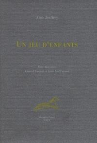 Alain Jouffroy - Un jeu d'enfants - Entretiens avec Kristelle Loquet et Jean-Luc Parant.