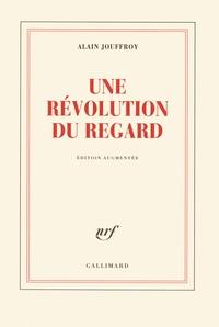 Alain Jouffroy - Une révolution du regard.