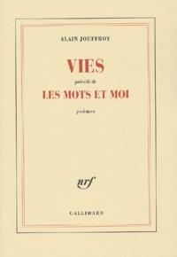 Alain Jouffroy - Vies précédé de Les mots et moi.