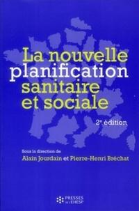 Alain Jourdain et Pierre-Henri Bréchat - La nouvelle planification sanitaire et sociale.
