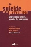 Alain Jourdain et Agnès Batt-Moillo - Le suicide et sa prévention - Emergence du concept, actualité des programmes.